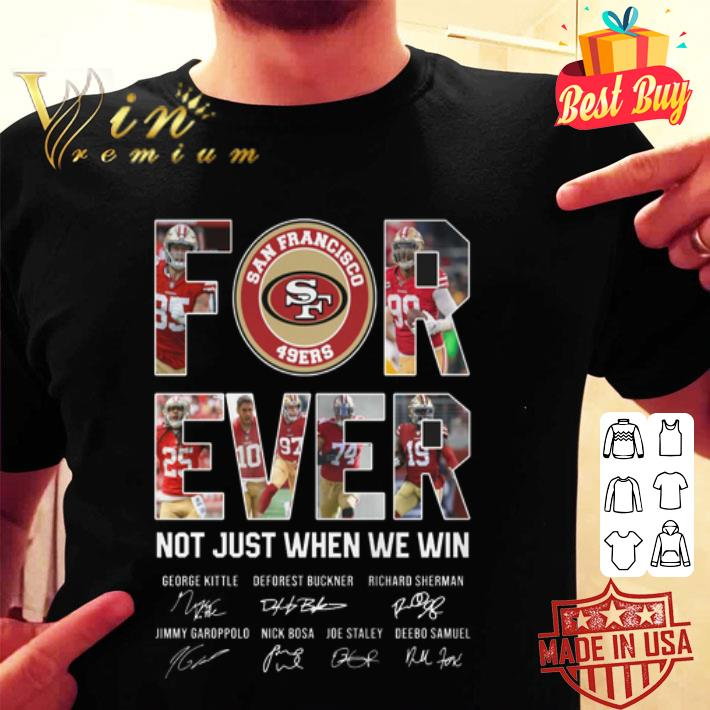 San Francisco 49ers For Ever not just when we win signatures shirt