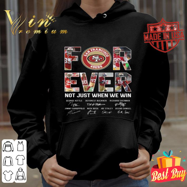 - San Francisco 49ers For Ever not just when we win signatures shirt