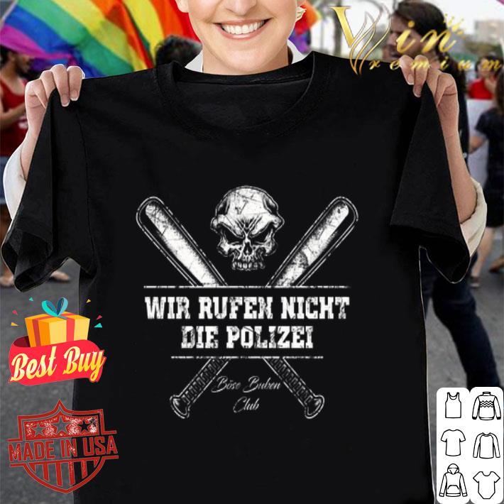 - Skull Wir Rufen Night Die Polizei Bose Buben Club shirt