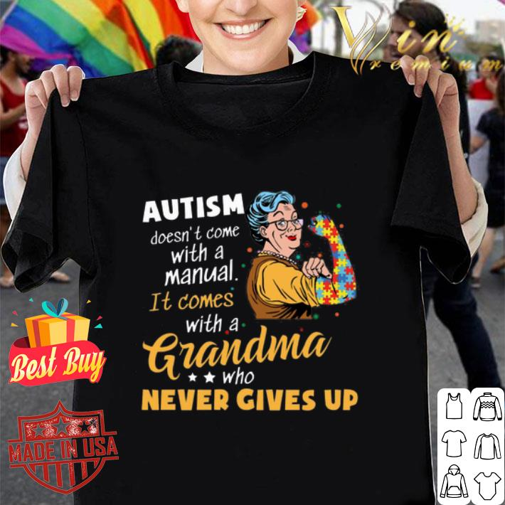 - Strong grandma Autism doesn't come with a manual it comes shirt