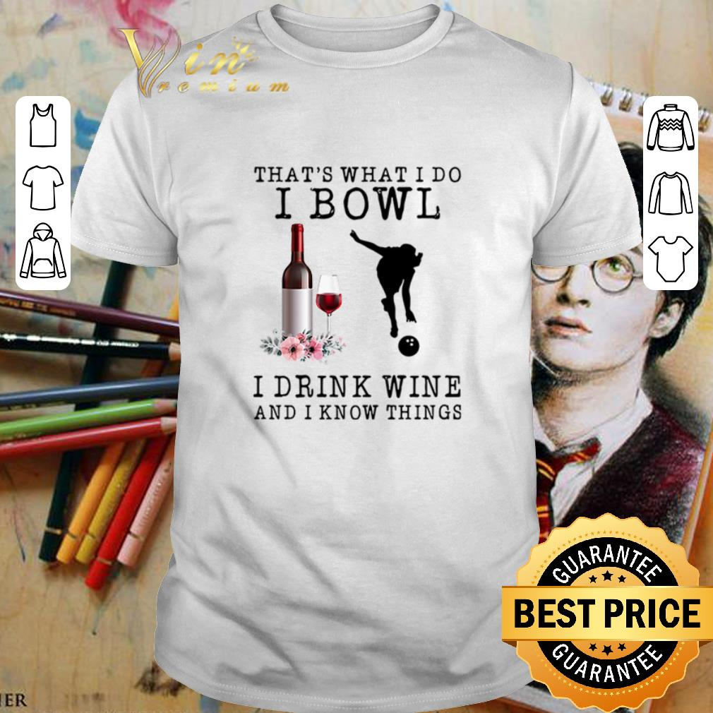 - That's what i do i bowl i drink wine and i know things flowers shirt