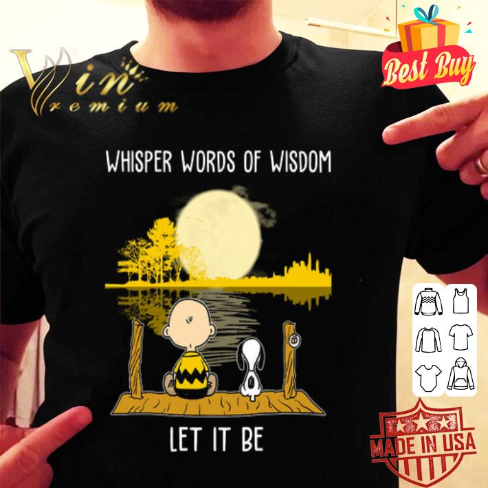 - Whisper words of wisdom let it be Charlie Brown and Snoopy shirt
