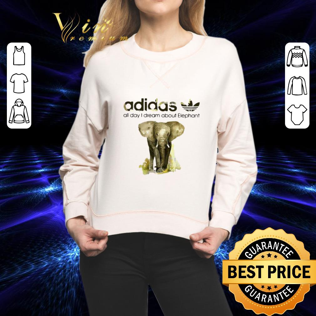 - addicted adidas all day I dream about Elephant shirt