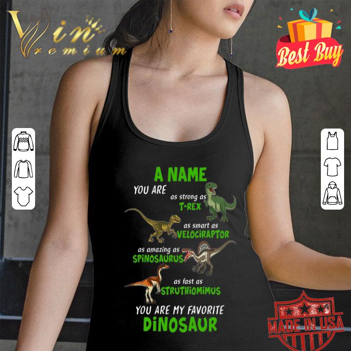 - A Name You Are As Strong As T-rex As Smart As Velociraptor shirt