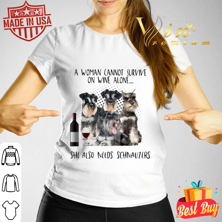 - A woman cannot survive on wine alone she also needs Schnauzers shirt