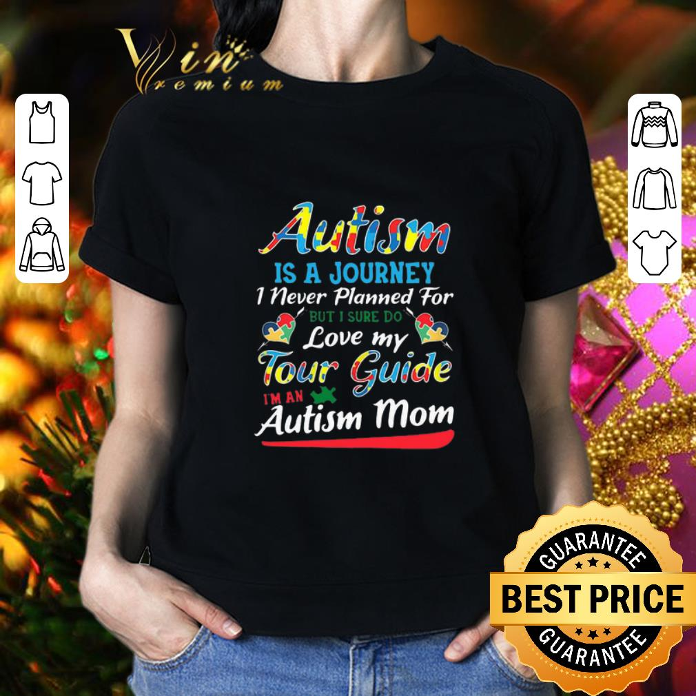 - Autism Is A Journey I Never Planned For Tour Guide Autism Mom shirt