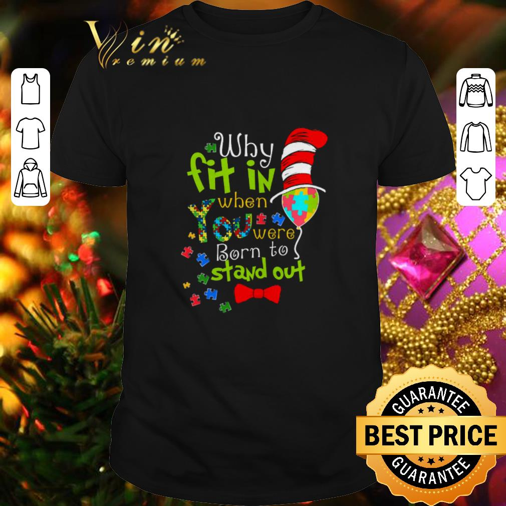 - Autism why fit in when you were born to stand out Dr. Seuss hat shirt
