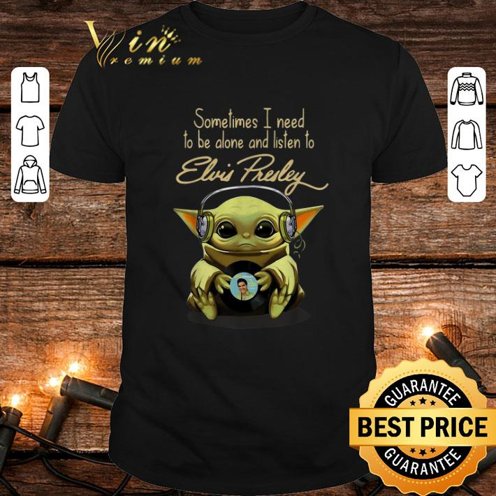- Baby Yoda sometimes I need to be alone and listen to Elvis Presley Star Wars shirt