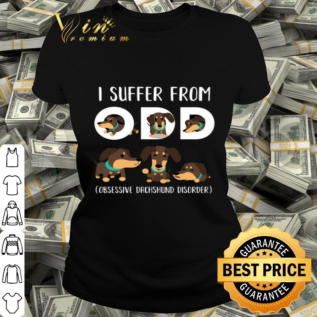 - Dachshund I Suffer From Odd Obsessive Dachshund Disorder shirt