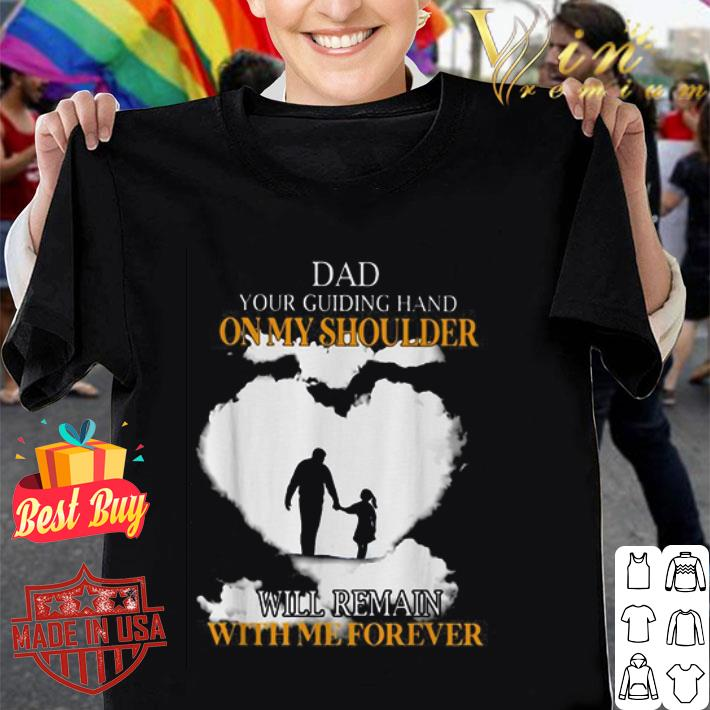 - Dad your guiding hand on my shoulder will remain with me forever shirt