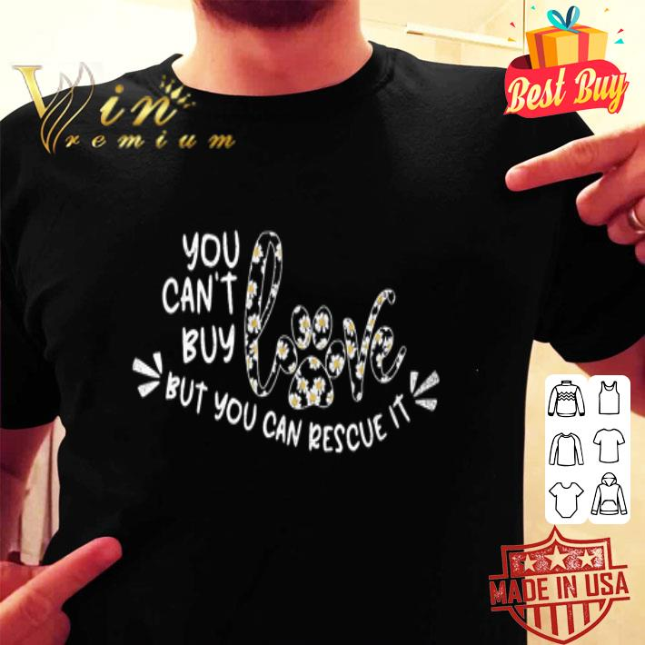 - Daisy Flower You Can't Buy Love But You Can Rescue It shirt