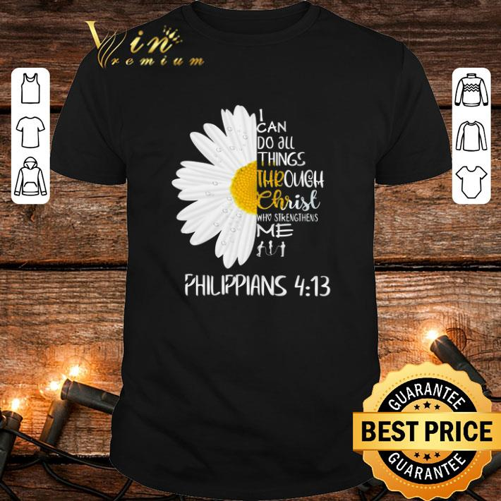 - Daisy I can do all things through Christ who strengthens me Philippians shirt