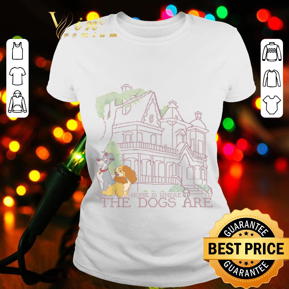 - Disney Lady And The Tramp Home Is Where The Dogs Are shirt