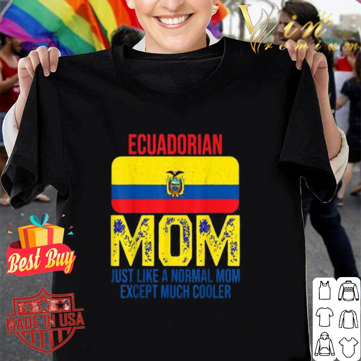 - Ecuadorian Mom just like a normal mom except much cooler Mother's Day shirt