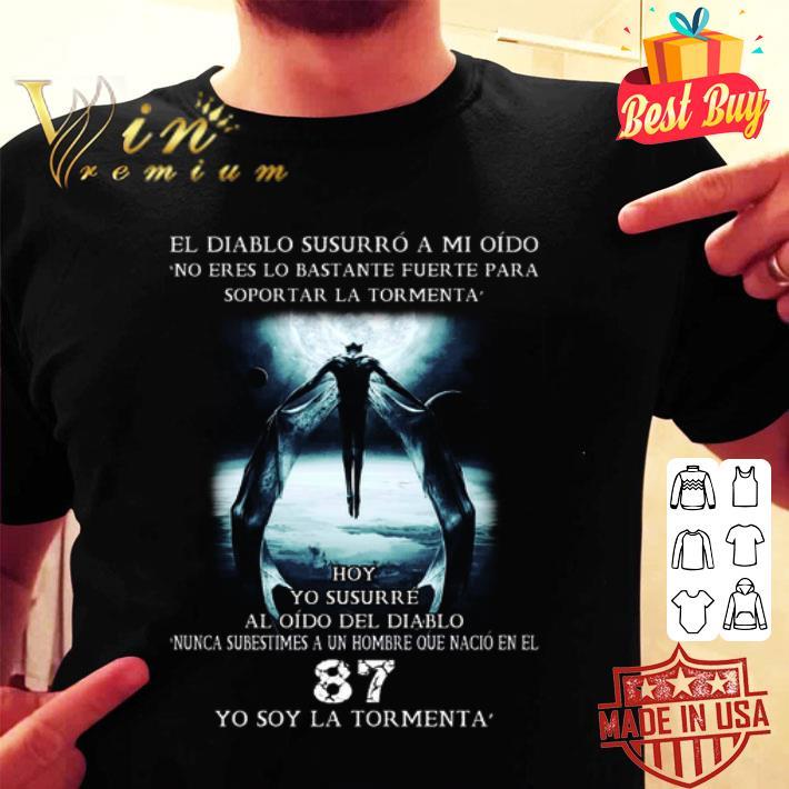 El Diablo Susurro A Mi Oido No Eres Lo Bastante Fuerte Para Soportar La Tormenta shirt