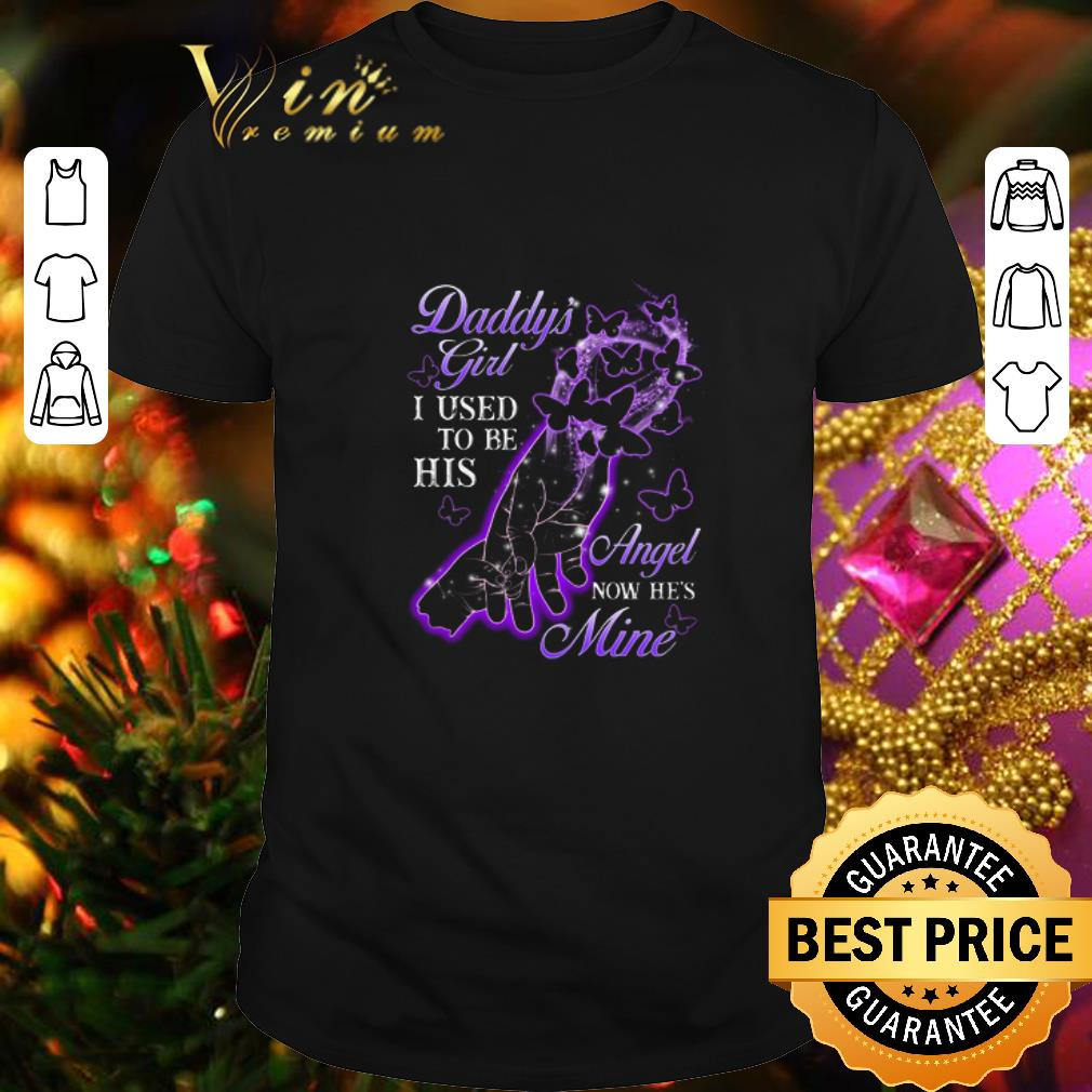 - Father & Daughter Daddy's Girl I Used To Be His Angel Now He's Mine shirt