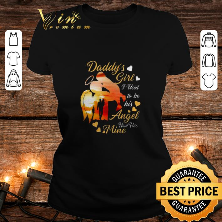 - Father and daughter daddy's girl i used to be his angel now he's mine shirt