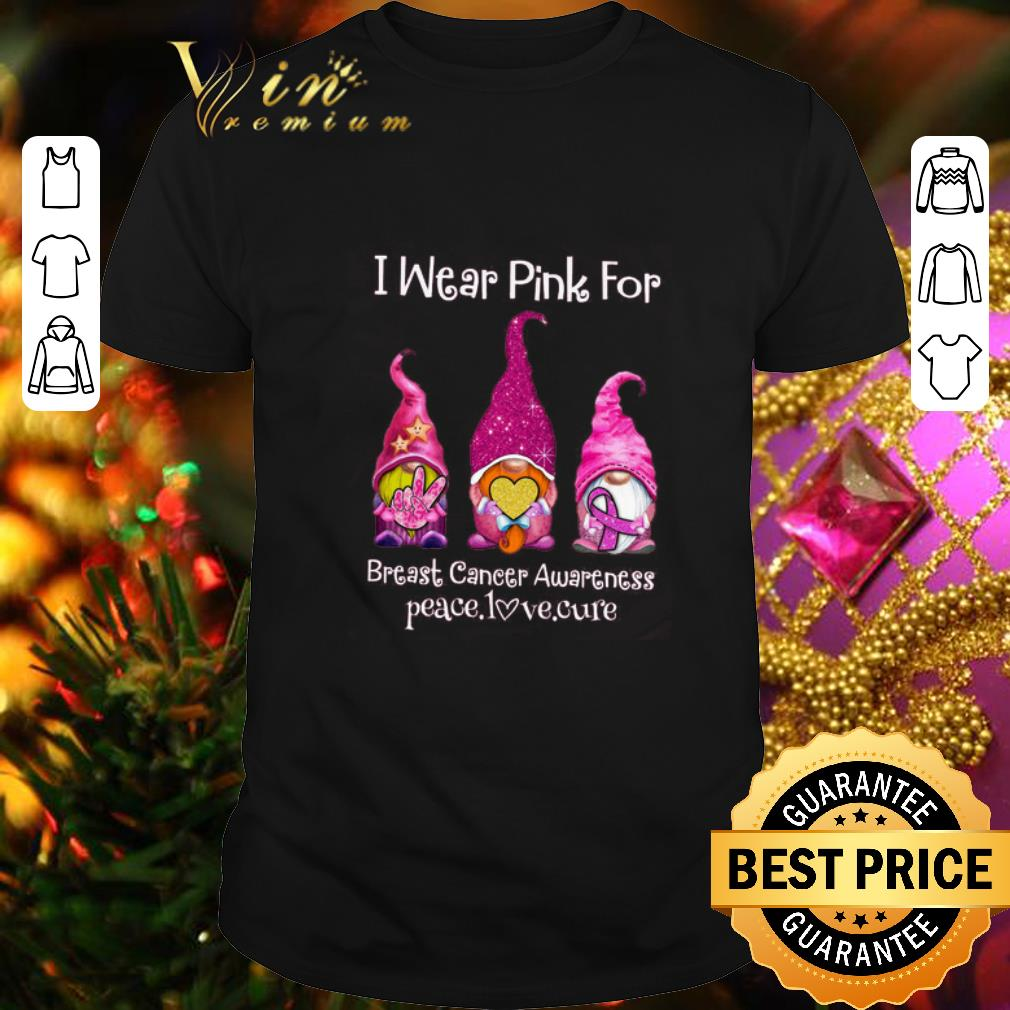 - Gnome i wear pink for Breast Cancer Awareness peace love cure shirt