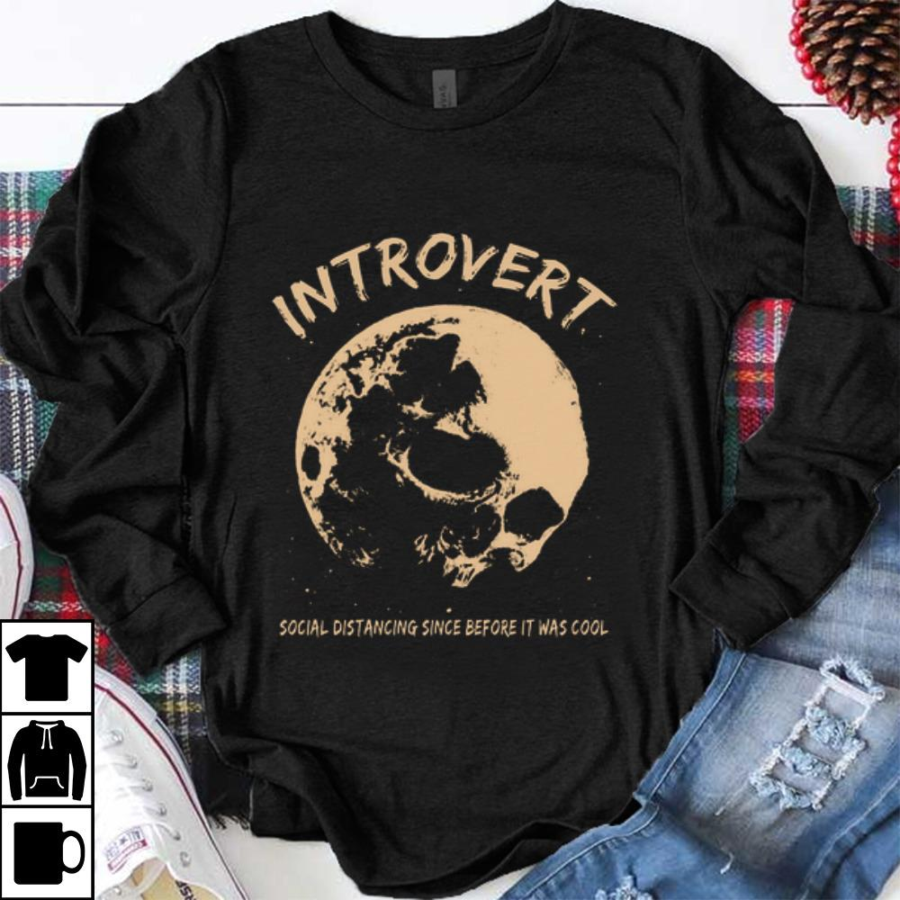 - Great Skull Introvert Social Distancing Since Before It Was Cool shirt
