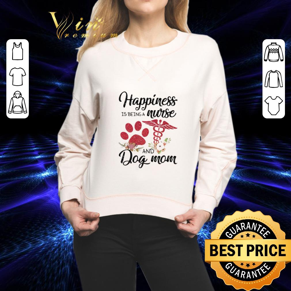 - Happiness is being a nurse and dog mom paw flowers shirt