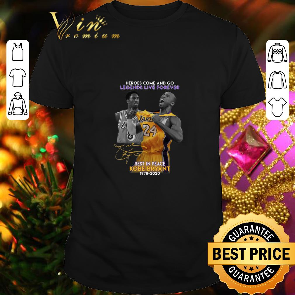 - Heroes come and go legends live forever rest in peace Kobe Bryant signature shirt