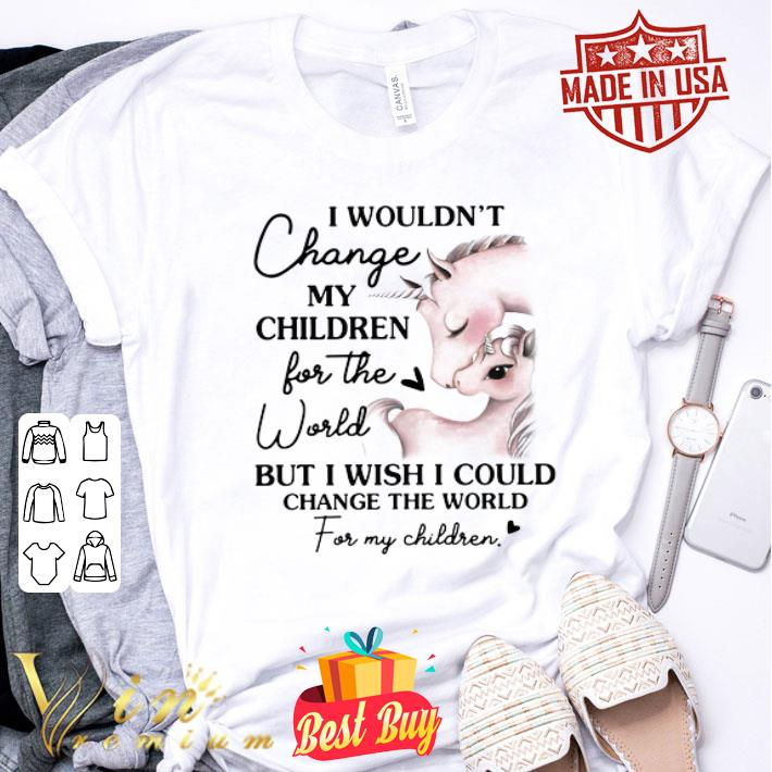 Horses i wouldn't change my children for the world but i wish i could change the world shirt