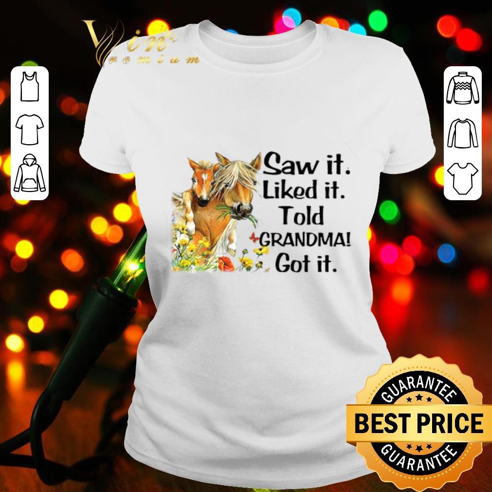 Horses saw it liked it told grandma got it shirt
