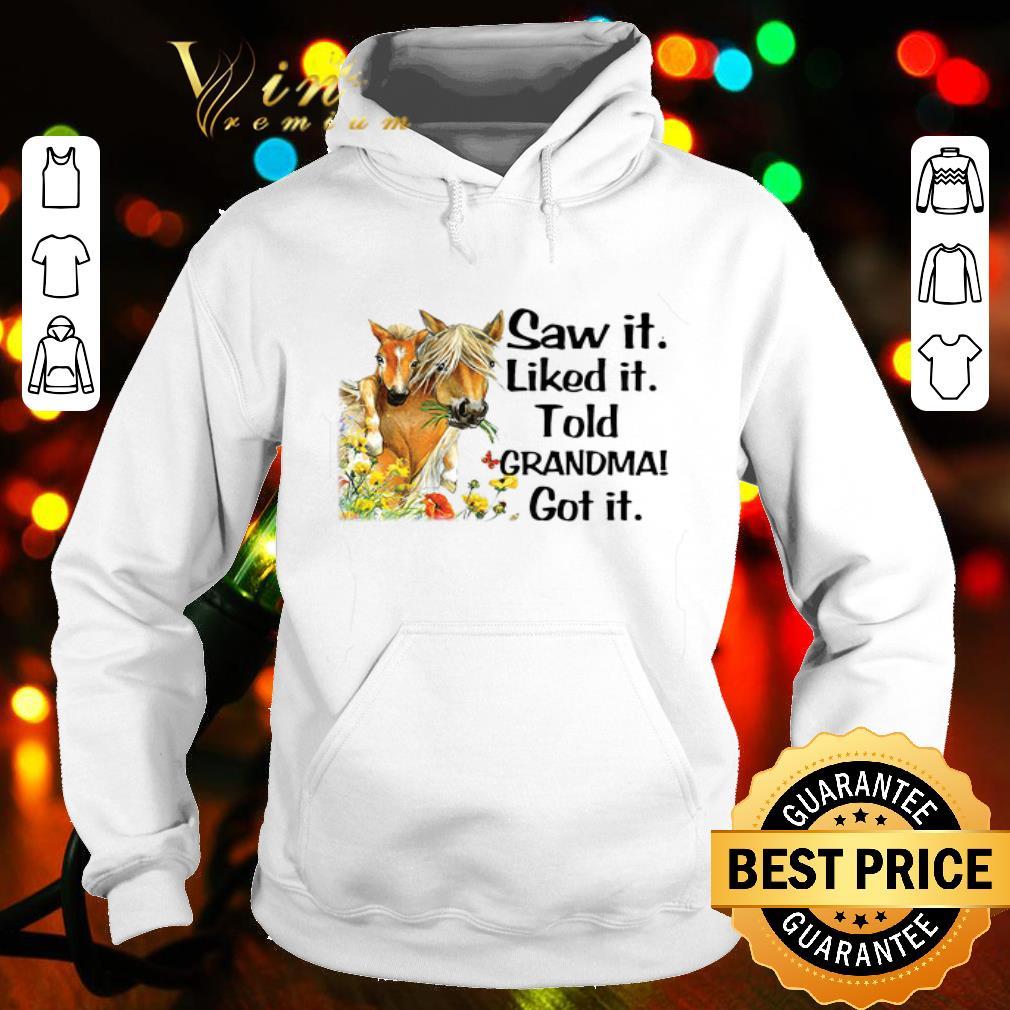 Horses saw it liked it told grandma got it shirt