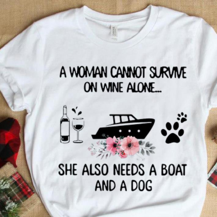Hot A Woman Cannot Survive On Wine Alone She Also Needs A Boat And A Dog shirt 1