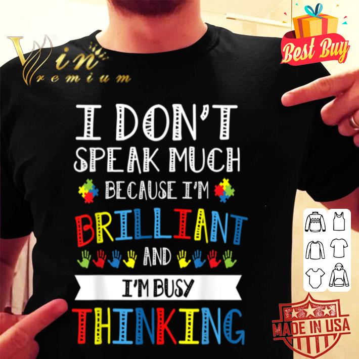 - I Don't Speak Much Brilliant I'm Busy Thinking Autism shirt