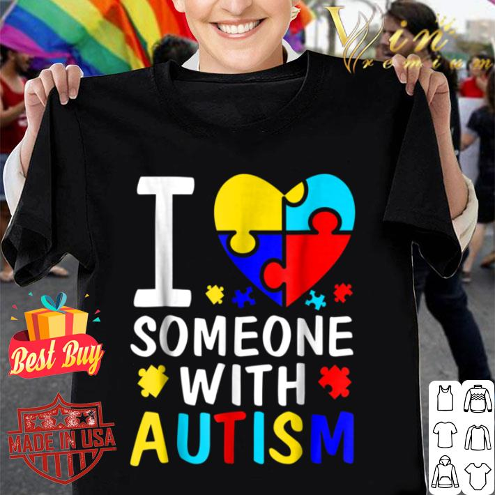 - I Love Someone With Autism Shirt shirt