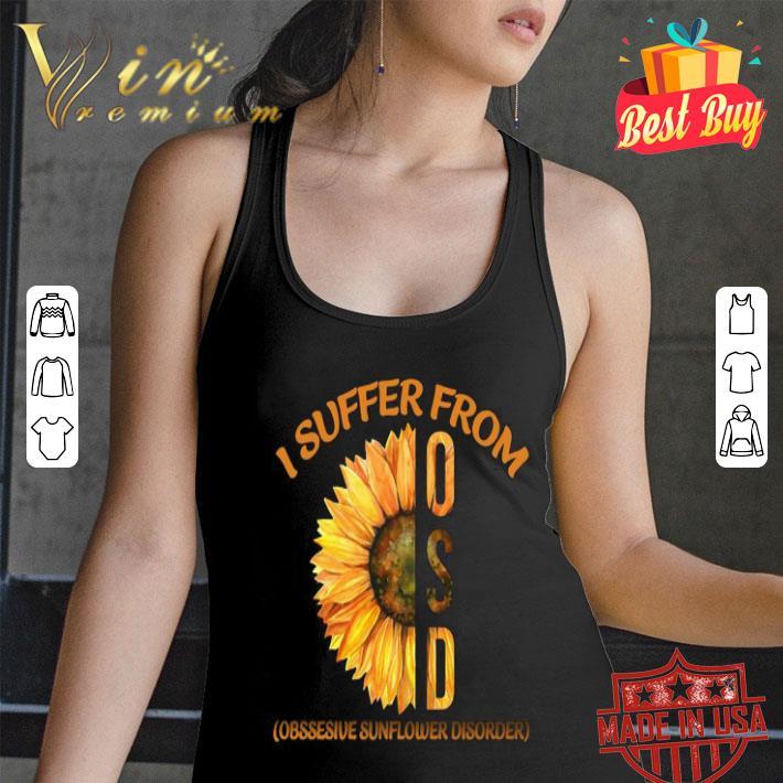 I Suffer From OSD Obssesive Sunflower Disorder shirt