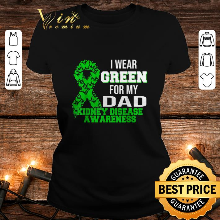 - I Wear Green For My Dad Kidney Disease Awareness shirt