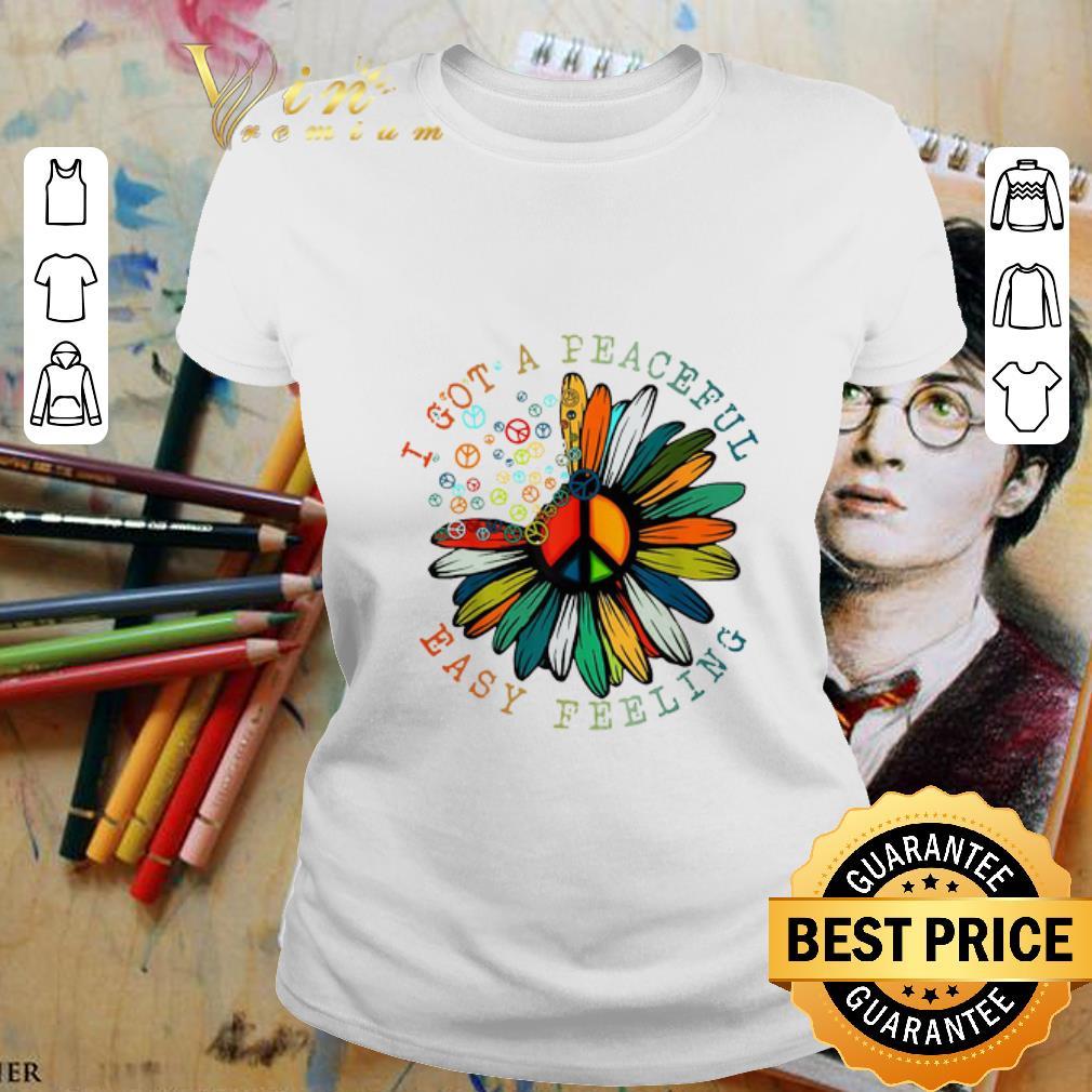 - I got a peaceful easy Feeling daisy Hippie shirt