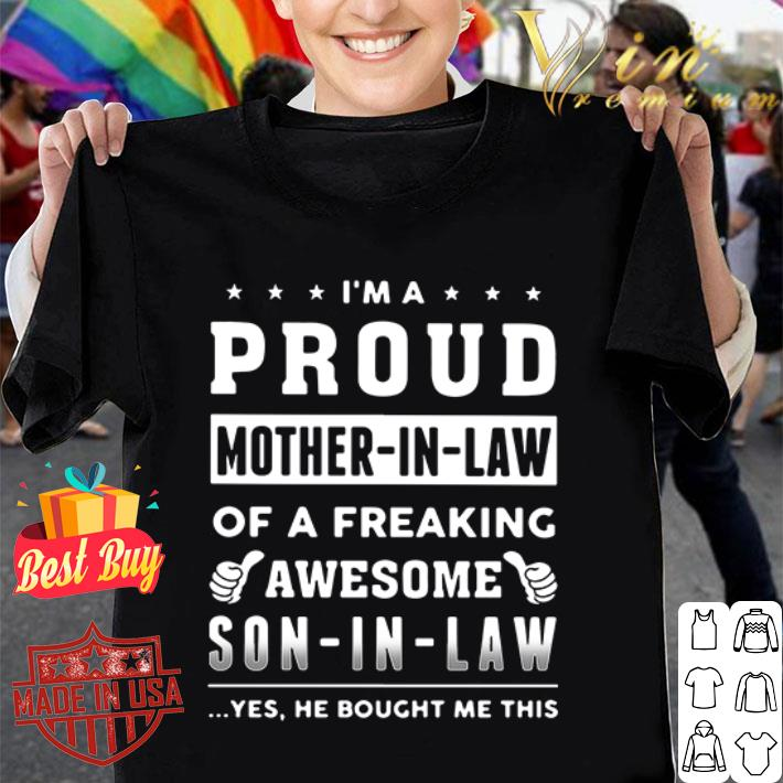 - I'm a proud mother in law of a freaking awesome son in law yes shirt