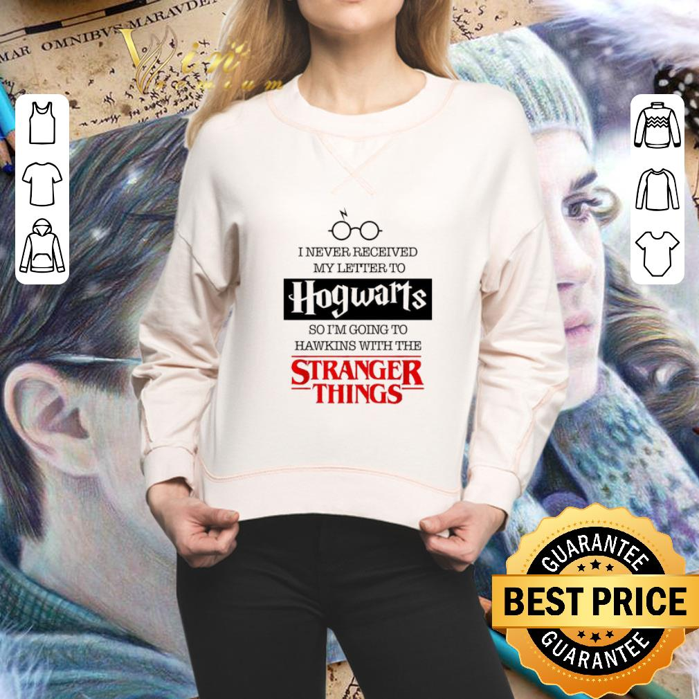 - I never received my letter to Hogwarts Hawkings Stranger Things shirt
