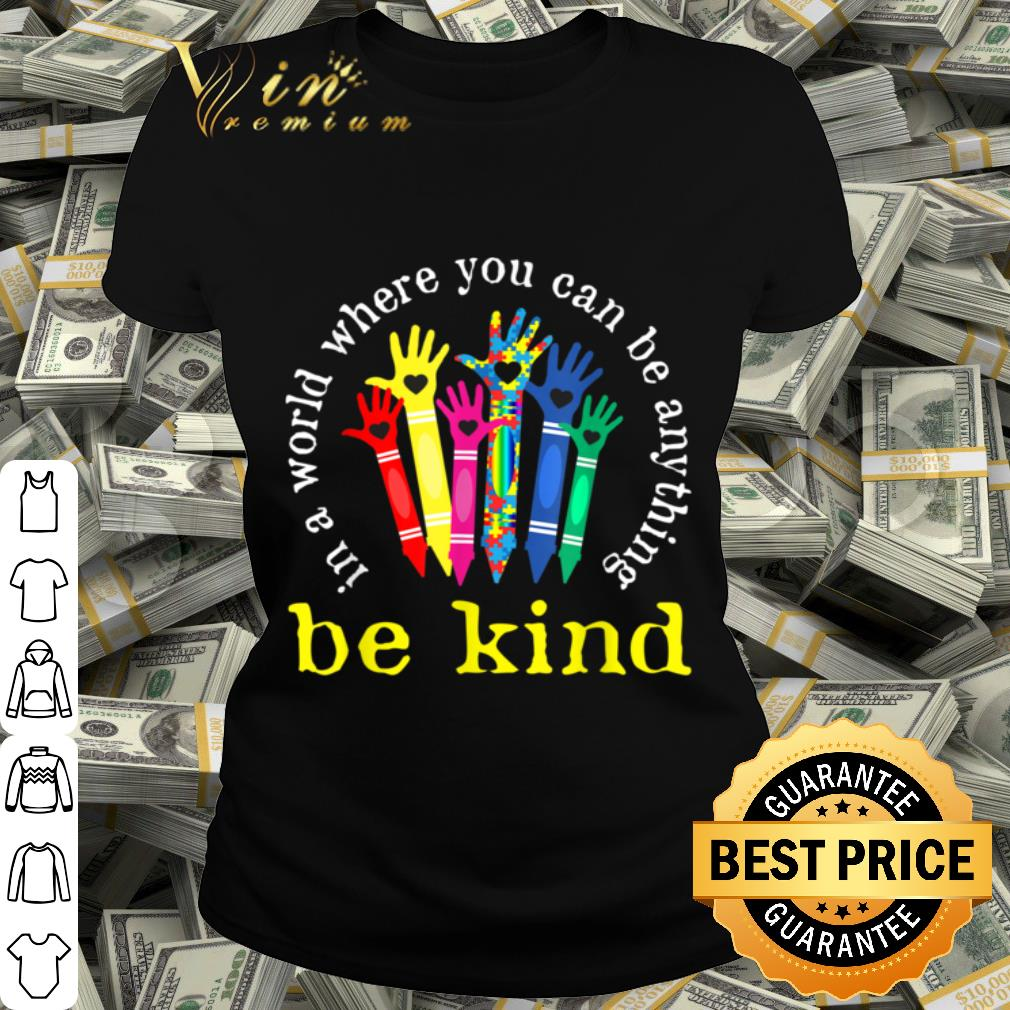 - In A World Where You Can Be Anything Be Kind Autism Gift shirt