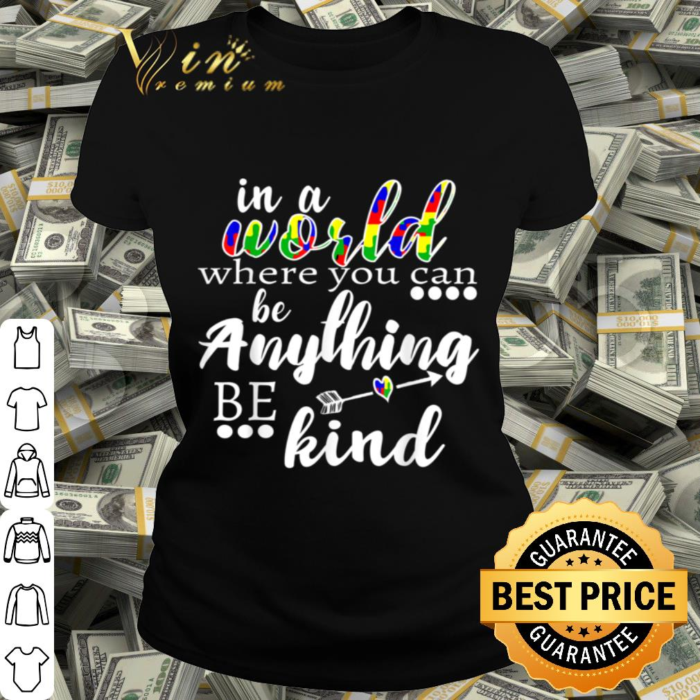 - In A World Where You Can Be Anything Be Kind Awareness Shirt shirt
