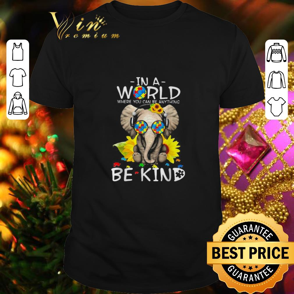 - In a World where you can be anything be kind elephant Autism shirt