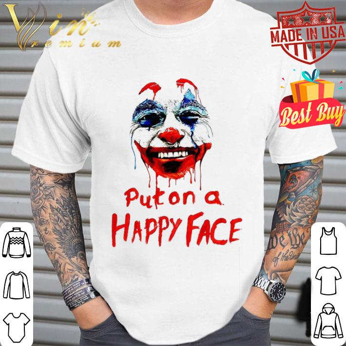 Joker 2019 Put on A Happy Face Joaquin Phoenix shirt