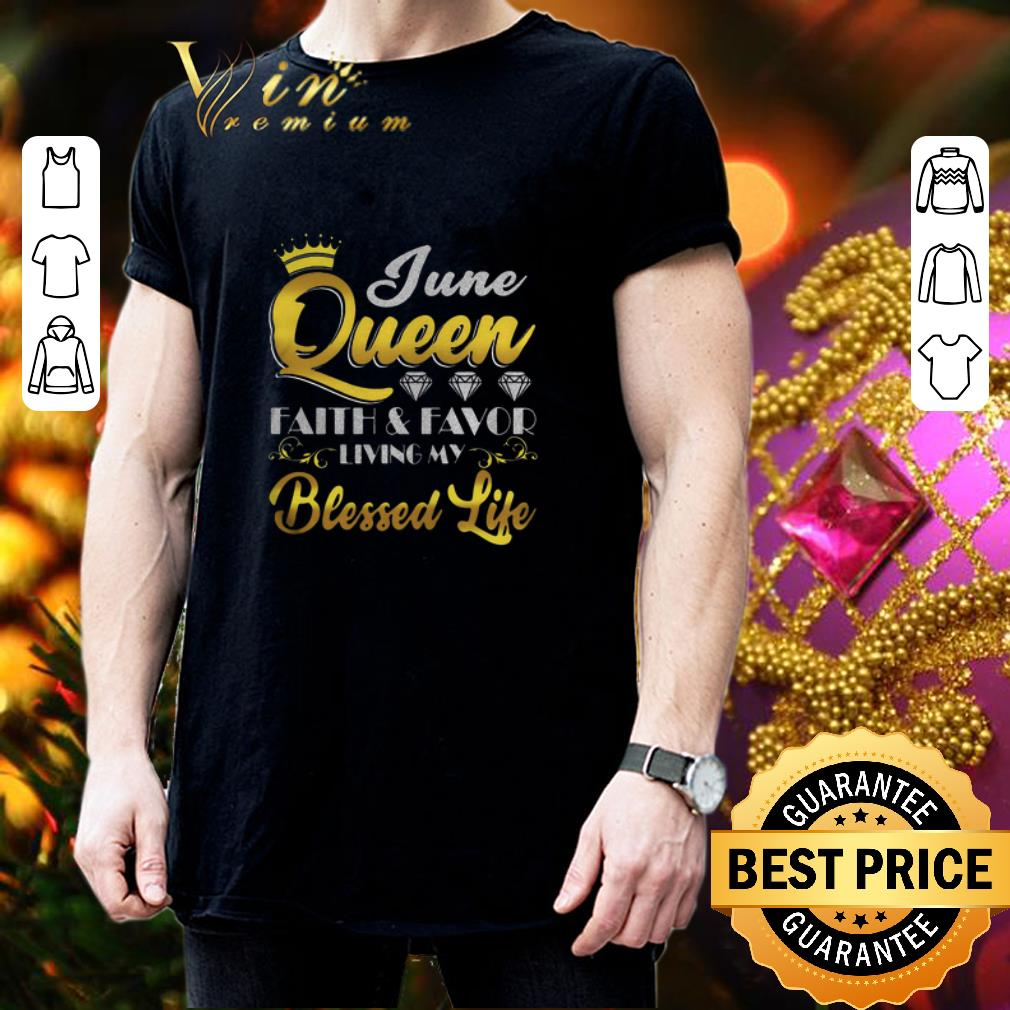 June Queen Faith And Favor Living My Blessed Life shirt 3