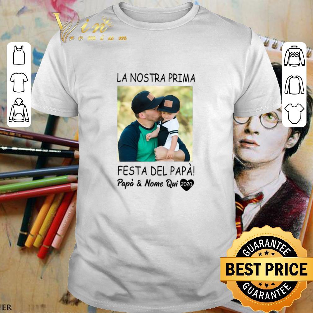 - La Nostra Prima Festa Del Papa & Nome Qui 2020 Father Day shirt