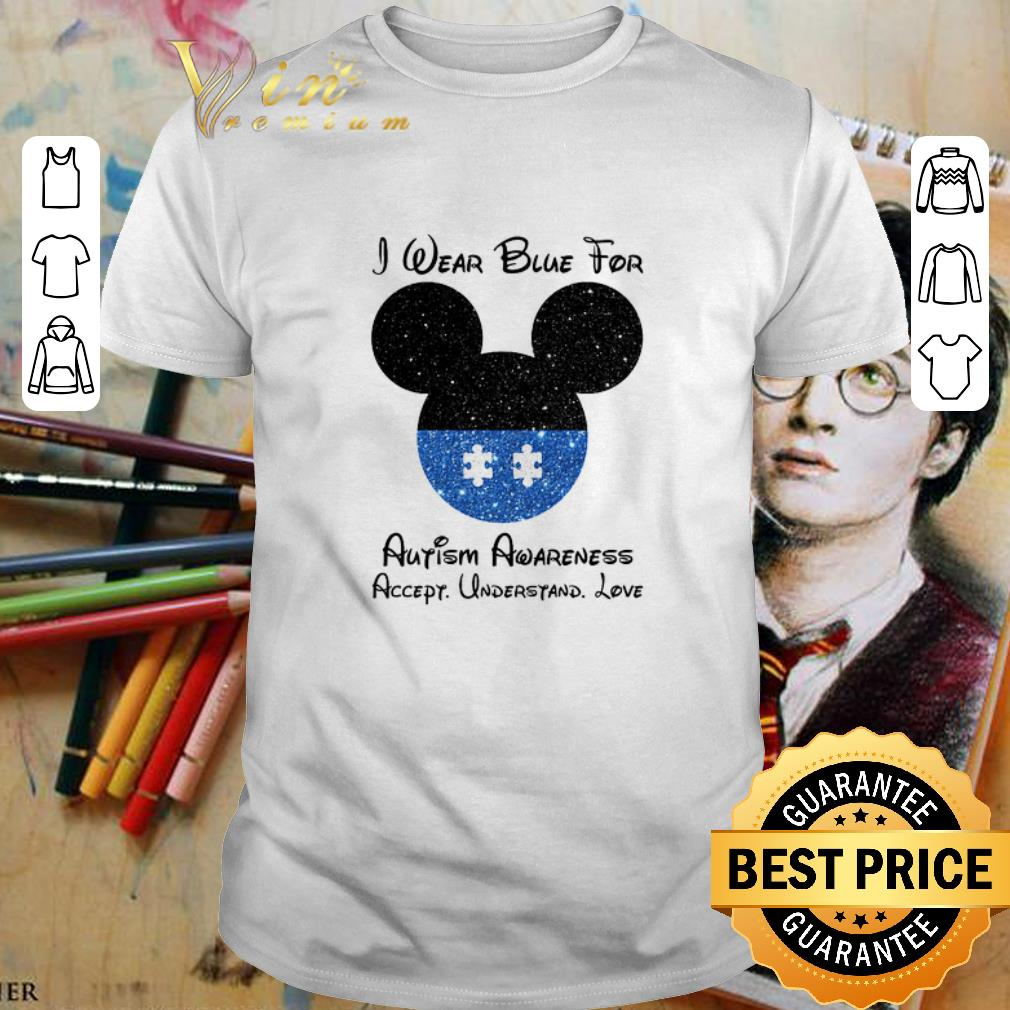 - Mickey I wear blue for Autism Awareness accept understand love shirt