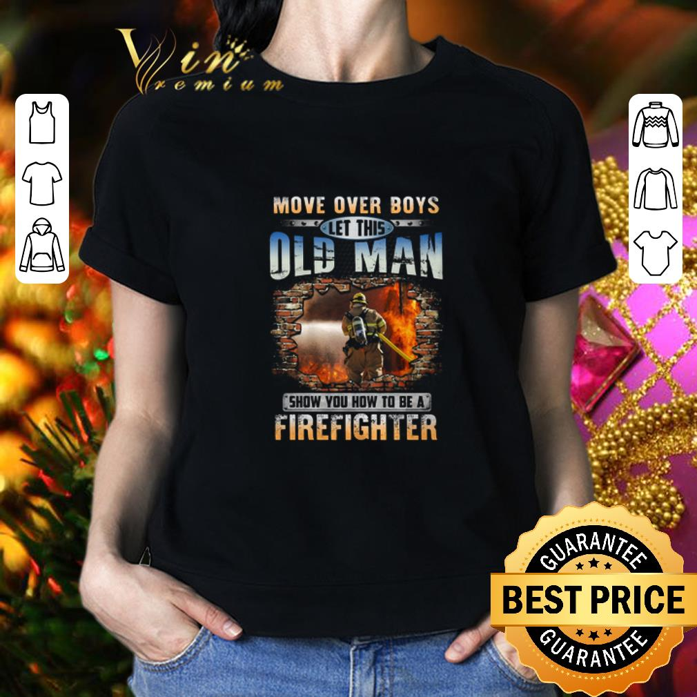 - More Over Boys Let This Old Man Show You How To Be A Firefighter shirt