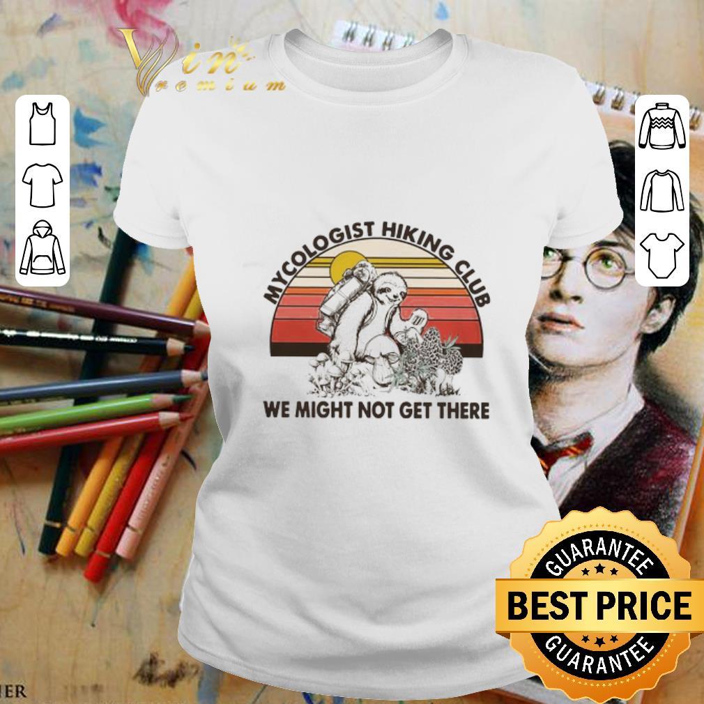 - Mushroom Mycologist Hiking Club We Might Not Get Their Sloth Vintage shirt