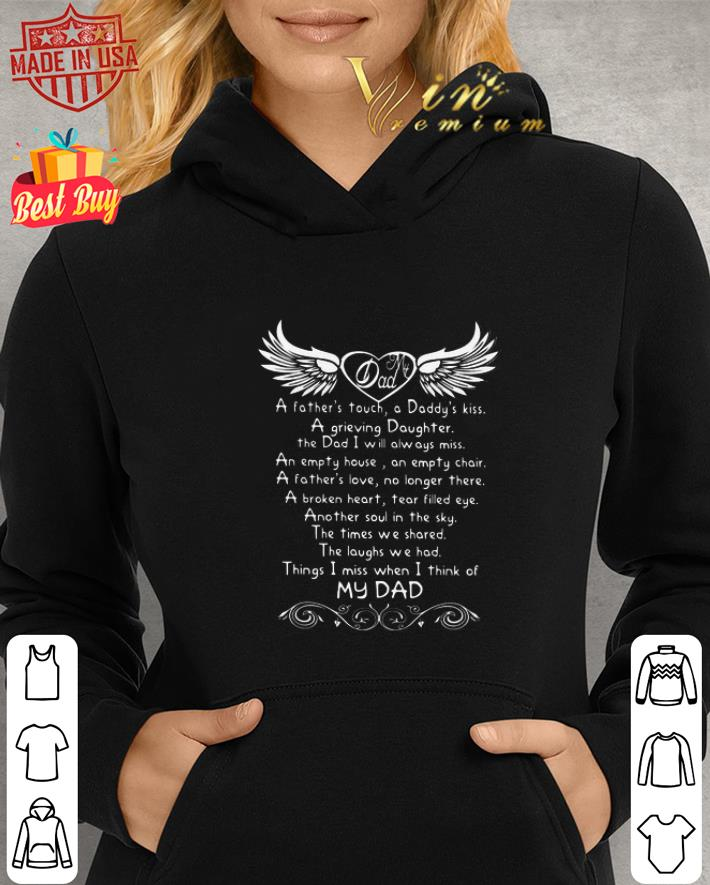 - My dad a father's touch a daddy's kiss a grieving daughter the dad i will alway miss shirt