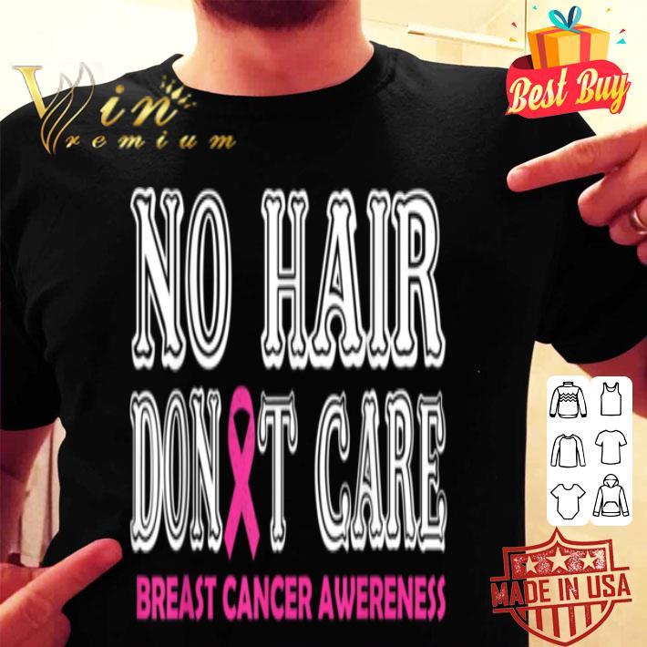 - No hair don't care Breast cancer awareness shirt