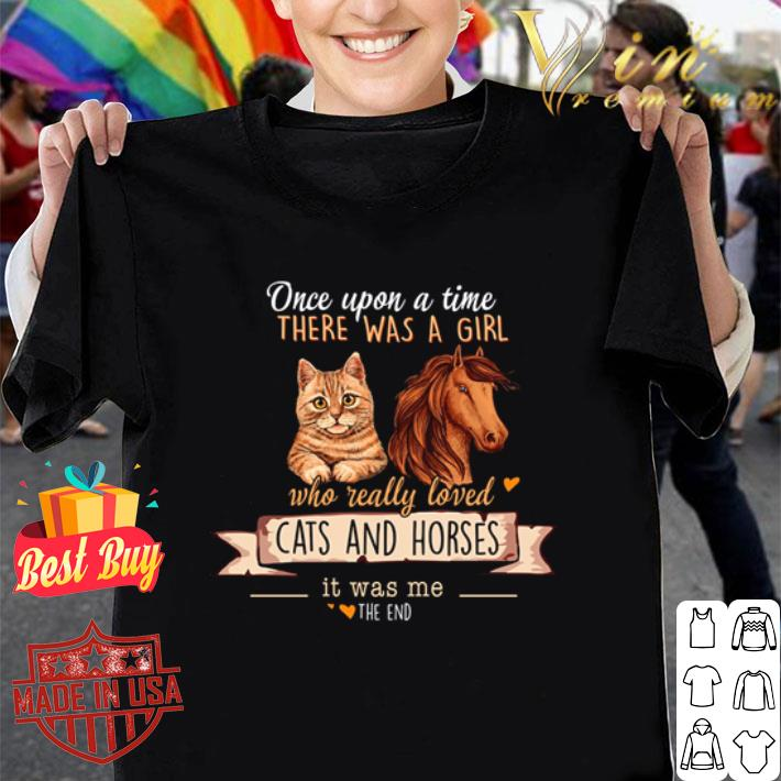 Once upon a time there was a girl who really loved cats and horses it was me the end shirt