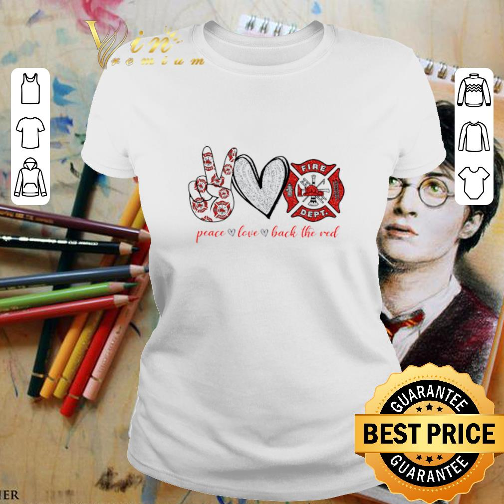 - Peace Love Back The Red Firefighter Logo Fire Dept shirt