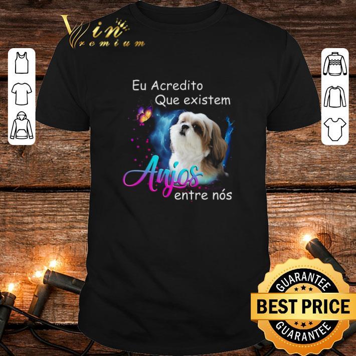 - Shih Tzu Eu Acredito Que existem anjos entre nos shirt